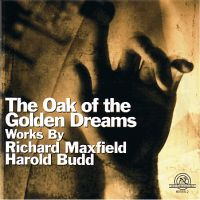 Richard Maxfield / Harold Budd The Oak of the Golden Dreams
