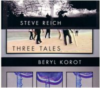 Steve Reich & Beryl Korot : Three Tales CD-DVD (Nonesuch, 2003)