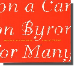 BANG ON A CAN & DON BYRON A BALLAD FOR MANY (Cantaloupe Music, 2006)