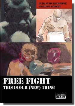 Guillaume Belhomme et Philippe Robert : FREE FIGHT This is our (new) thing (Camion Blanc, 2012)