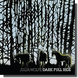 Julia Wolfe  Dark Full Ride