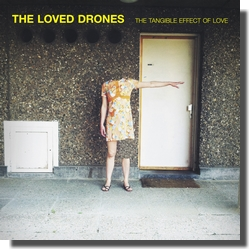 The Loved Drones : The Tangible Effect Of Love (Freaksville Records, 2013)