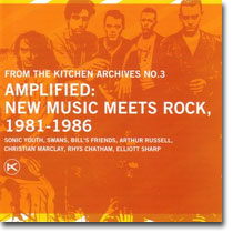 New Music meets Rock, 1981-1986 From The Kitchen Archives 3 - AMPLIFIED (Orange Mountain Music, 2006)
