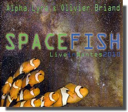 Alpha Lyra & Olivier Briand : Space Fish Live in Nantes 2010 (Double dvd - Patch Work Music, 2010)