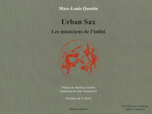 Marc-Louis Questin : Urban Sax. Les musiciens de l'infini (éditions unicité, 2016).