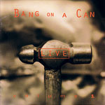 Bang on a Can Live volume 1 (CRI, 1992)