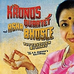 Kronos Quartet & Asha Bhosle : You've Stolen My Heart - Songs from R.D. Burman's Bollywood (Nonesuch, 2005