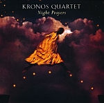 Kronos Quartet : Night Prayers (Nonesuch, 1994)