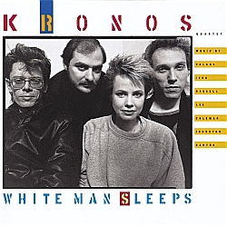 Kronos Quartet : White Man Sleeps (Nonesuch, 1987)