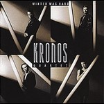 Kronos Quartet : Winter Was Hard (Nonesuch, 1988)