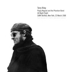 Terry Riley : Poppy Nogood and the Phantom Band All Night Flight (Elision Fields, 2006).